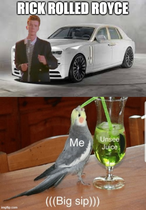 rick rolls royce, hehe |  RICK ROLLED ROYCE | image tagged in unsee juice,yeah this is big brain time | made w/ Imgflip meme maker