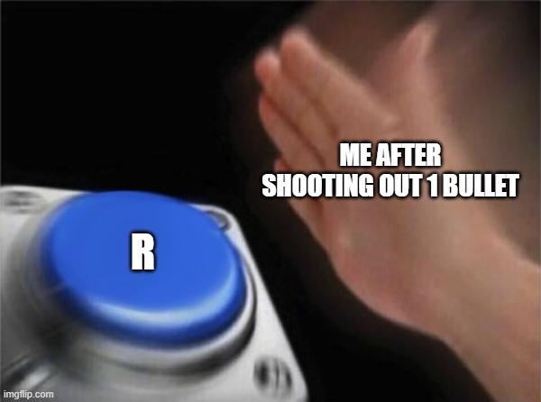 Blank Nut Button Meme |  ME AFTER SHOOTING OUT 1 BULLET; R | image tagged in memes,blank nut button | made w/ Imgflip meme maker