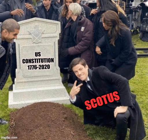 Grant Gustin over grave |  US CONSTITUTION  1776-2020; SCOTUS | image tagged in grant gustin over grave | made w/ Imgflip meme maker