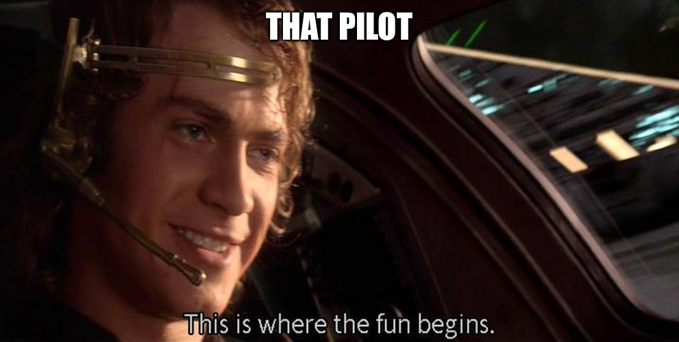 This is where the fun begins | THAT PILOT | image tagged in this is where the fun begins | made w/ Imgflip meme maker