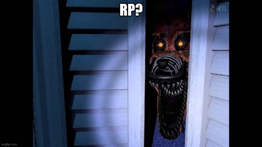 Foxy FNaF 4 |  RP? | image tagged in foxy fnaf 4 | made w/ Imgflip meme maker