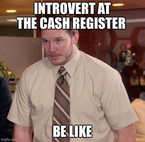 the introvert life for me! |  INTROVERT AT THE CASH REGISTER; BE LIKE | image tagged in memes,afraid to ask andy | made w/ Imgflip meme maker