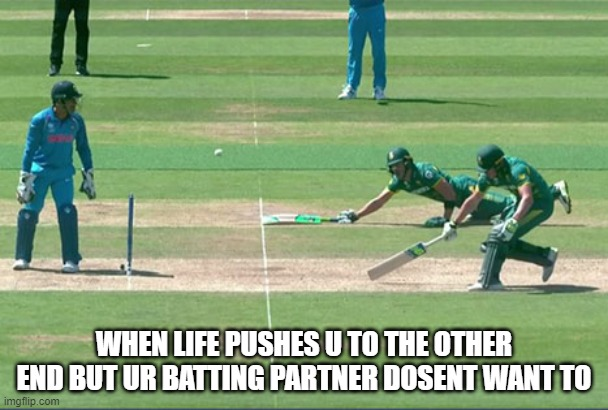 WHEN LIFE PUSHES U TO THE OTHER END BUT UR BATTING PARTNER DOSENT WANT TO | image tagged in cricket | made w/ Imgflip meme maker