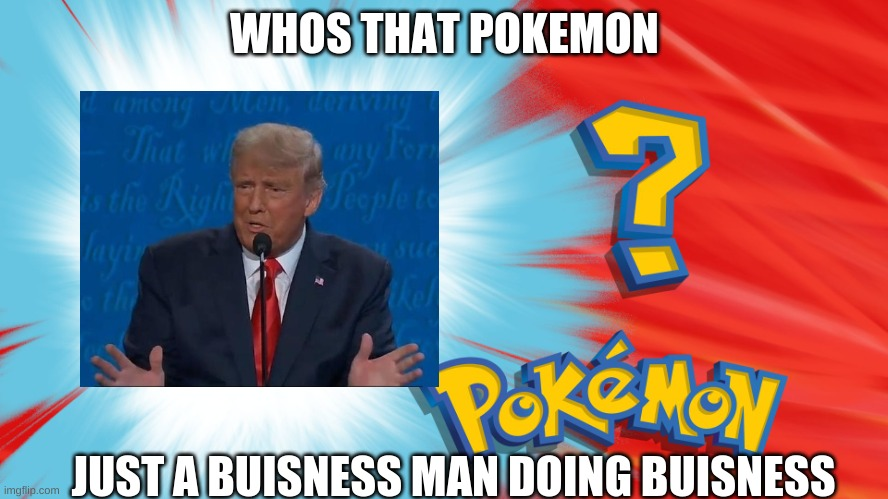 Buisness Man |  WHOS THAT POKEMON; JUST A BUISNESS MAN DOING BUISNESS | image tagged in who's that pokemon,memes,funny memes,funny | made w/ Imgflip meme maker