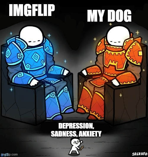 SrGrafo #152 |  IMGFLIP; MY DOG; DEPRESSION, SADNESS, ANXIETY | image tagged in srgrafo 152 | made w/ Imgflip meme maker