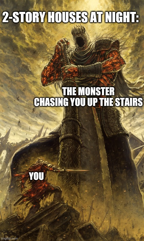 Monster vs me |  2-STORY HOUSES AT NIGHT:; THE MONSTER CHASING YOU UP THE STAIRS; YOU | image tagged in monster vs me,memes | made w/ Imgflip meme maker