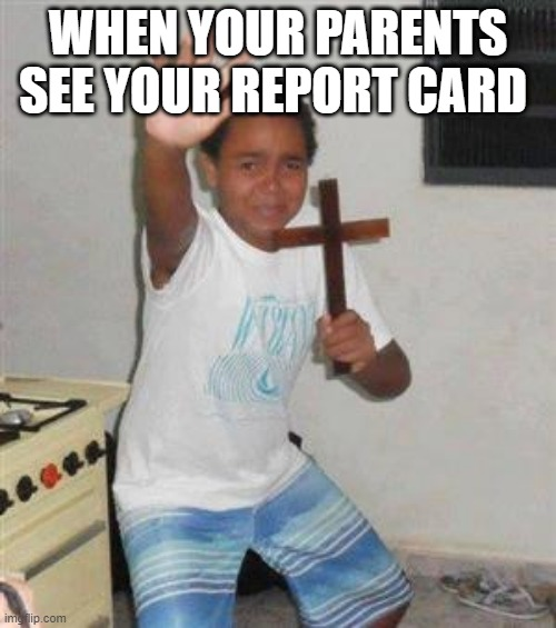 Scared Kid |  WHEN YOUR PARENTS SEE YOUR REPORT CARD | image tagged in scared kid | made w/ Imgflip meme maker