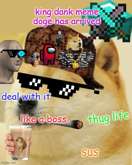 king dank meme doge has arrived; deal with it; thug life; like a boss; sus | image tagged in memes,doge | made w/ Imgflip meme maker