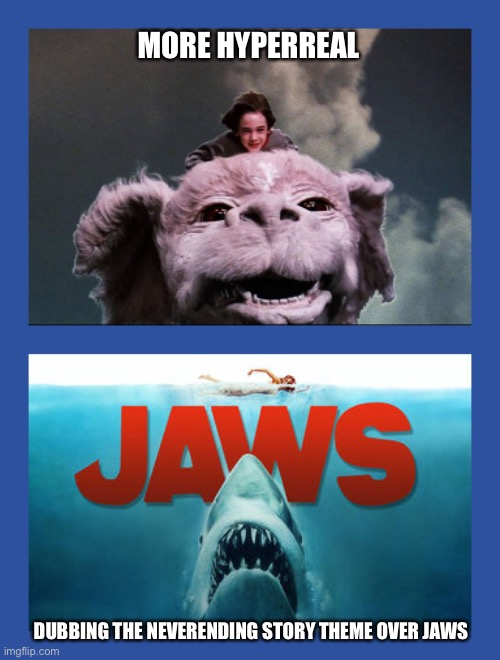 Hyperreal meme series |  MORE HYPERREAL; DUBBING THE NEVERENDING STORY THEME OVER JAWS | image tagged in jaws,music,80s,horror | made w/ Imgflip meme maker