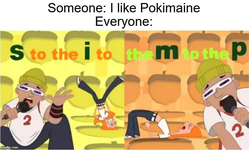 Get the simp sauce ready I suppose |  Someone: I like Pokimaine Everyone: | image tagged in simp s to the i to the m to the p,funny memes | made w/ Imgflip meme maker