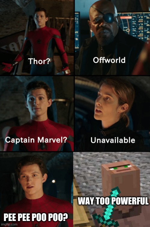 AYO PEEPEE POOPOO CHECK |  WAY TOO POWERFUL; PEE PEE POO POO? | image tagged in thor off-world captain marvel unavailable | made w/ Imgflip meme maker
