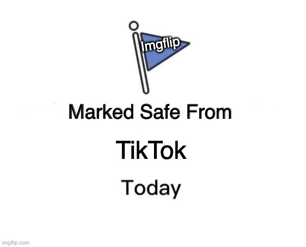 Haha tiktok trash |  Imgflip; TikTok | image tagged in memes,marked safe from | made w/ Imgflip meme maker