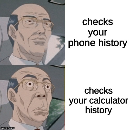 uh oh |  checks your phone history; checks your calculator history | image tagged in surprised anime guy | made w/ Imgflip meme maker