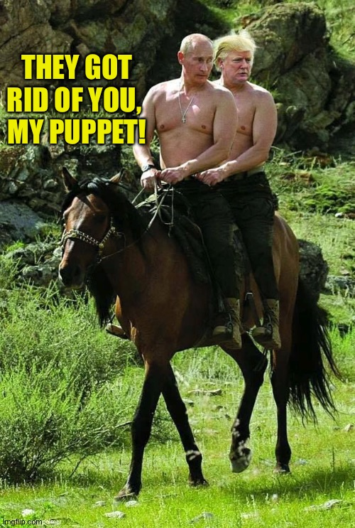 Trump Putin | THEY GOT RID OF YOU,  MY PUPPET! | image tagged in trump putin | made w/ Imgflip meme maker