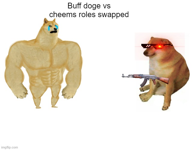 Buff doge vs cheems roles swapped |  Buff doge vs cheems roles swapped | image tagged in memes,buff doge vs cheems | made w/ Imgflip meme maker