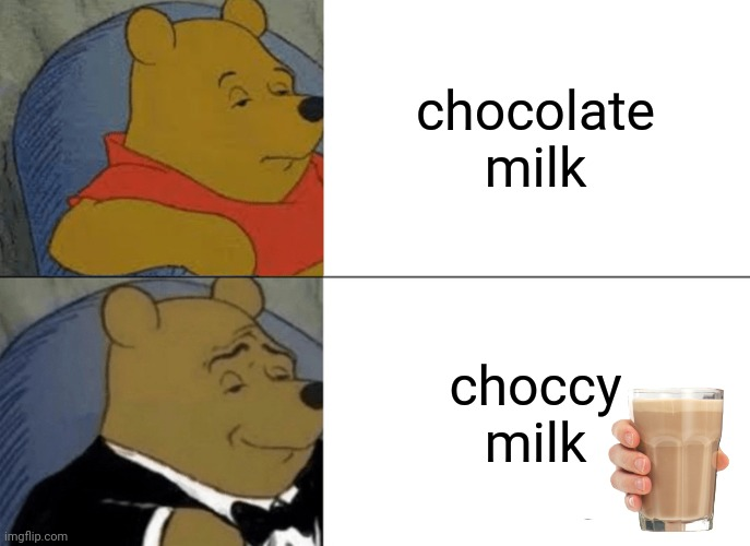 im not original |  chocolate milk; choccy milk | image tagged in memes,tuxedo winnie the pooh | made w/ Imgflip meme maker