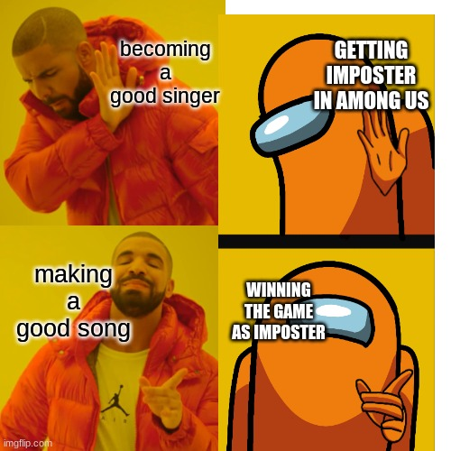 among us |  GETTING IMPOSTER IN AMONG US; becoming a good singer; making a good song; WINNING THE GAME AS IMPOSTER | image tagged in memes,drake hotline bling | made w/ Imgflip meme maker