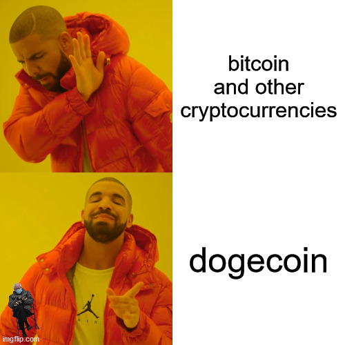 DOGE |  bitcoin and other cryptocurrencies; dogecoin | image tagged in memes,drake hotline bling | made w/ Imgflip meme maker