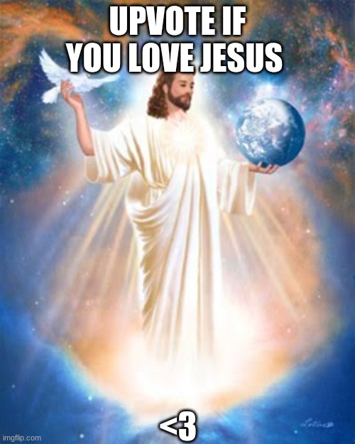 <3 |  UPVOTE IF YOU LOVE JESUS; <3 | image tagged in memes | made w/ Imgflip meme maker