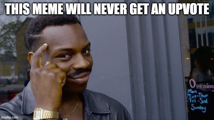 Roll Safe Think About It |  THIS MEME WILL NEVER GET AN UPVOTE | image tagged in memes,roll safe think about it | made w/ Imgflip meme maker