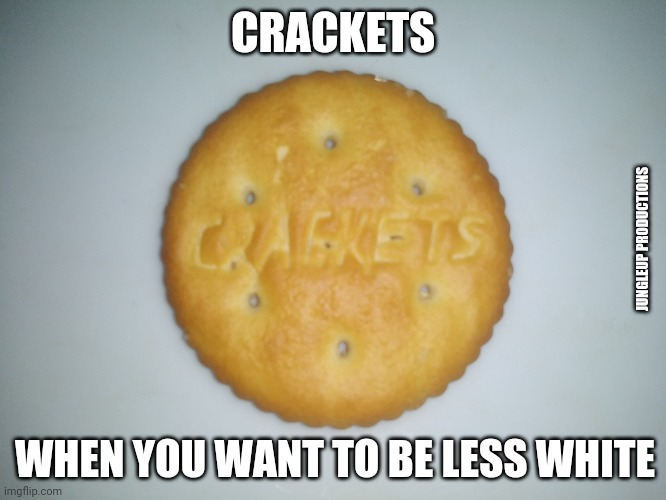 Be Less White |  CRACKETS; JUNGLEUP PRODUCTIONS; WHEN YOU WANT TO BE LESS WHITE | image tagged in memes | made w/ Imgflip meme maker