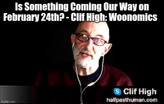 Is Something Coming Our Way on February 24th? - Clif High: Woonomics (Video)