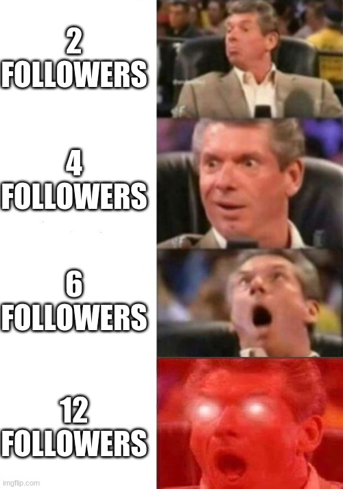 thx whoever follows some Indian rando |  2 FOLLOWERS; 4 FOLLOWERS; 6 FOLLOWERS; 12 FOLLOWERS | image tagged in mr mcmahon reaction,thx,anyways | made w/ Imgflip meme maker