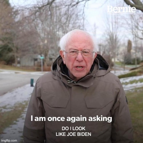 Joe Biden |  DO I LOOK LIKE JOE BIDEN | image tagged in memes,bernie i am once again asking for your support | made w/ Imgflip meme maker