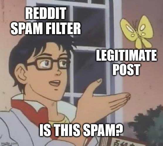 Is This A Pigeon Meme |  REDDIT SPAM FILTER; LEGITIMATE POST; IS THIS SPAM? | image tagged in memes,is this a pigeon,reddit,spam,memes | made w/ Imgflip meme maker