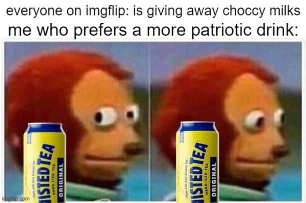 Twisted teas for everyone! | image tagged in monkey puppet,memes | made w/ Imgflip meme maker