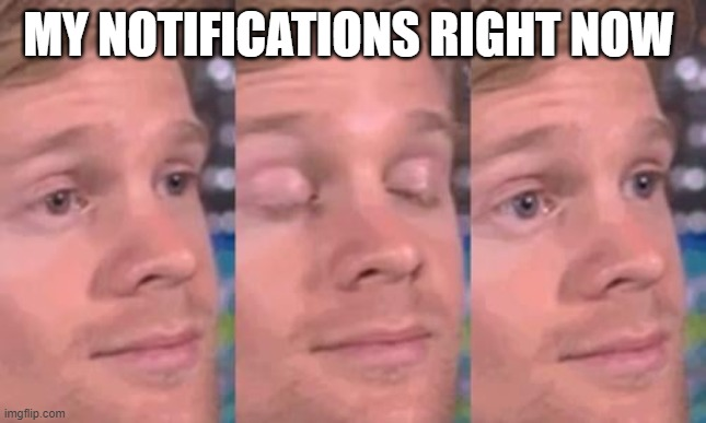 MY NOTIFICATIONS RIGHT NOW | made w/ Imgflip meme maker