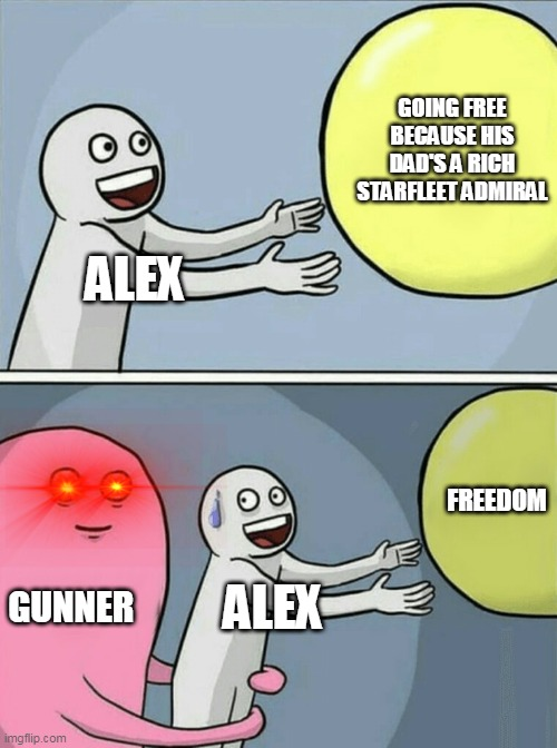 Based on a wattpad story I'm writing. Or rather- the sequel I haven't started yet |  GOING FREE BECAUSE HIS DAD'S A RICH STARFLEET ADMIRAL; ALEX; FREEDOM; GUNNER; ALEX | image tagged in memes,running away balloon | made w/ Imgflip meme maker
