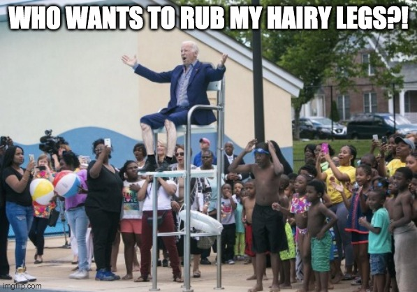 WHO WANTS TO RUB MY HAIRY LEGS?! | made w/ Imgflip meme maker