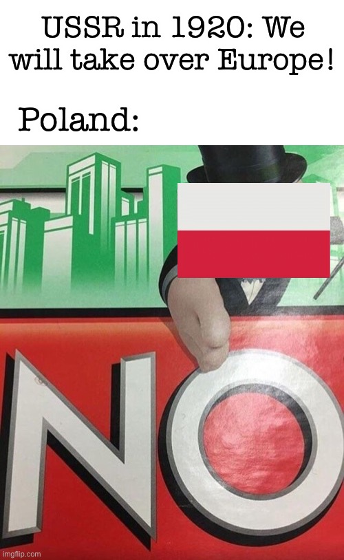 This is true tho |  USSR in 1920: We will take over Europe! Poland: | image tagged in monopoly no,poland,soviet union,history,memes,funny | made w/ Imgflip meme maker