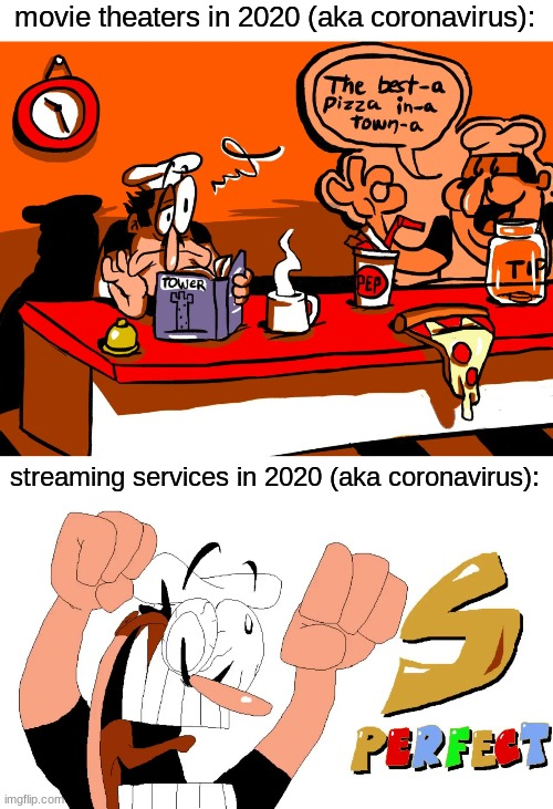 2020 be like |  movie theaters in 2020 (aka coronavirus):; streaming services in 2020 (aka coronavirus): | image tagged in pizza tower,pizza,2020,peppino,memes | made w/ Imgflip meme maker