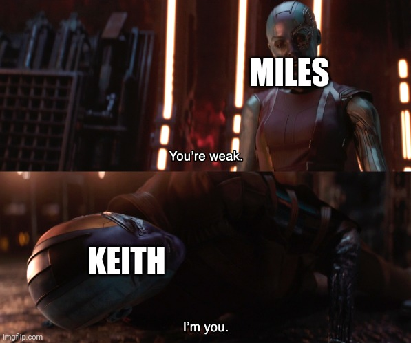 Haha alternate realities go brrrr |  MILES; KEITH | image tagged in nebula you're weak i'm you | made w/ Imgflip meme maker