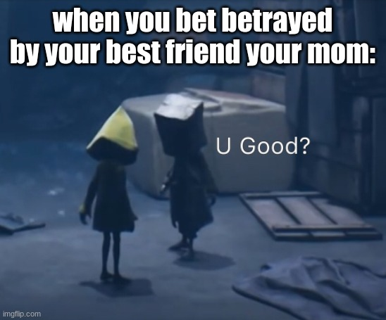 Mono U Good? |  when you bet betrayed by your best friend your mom: | image tagged in mono u good | made w/ Imgflip meme maker