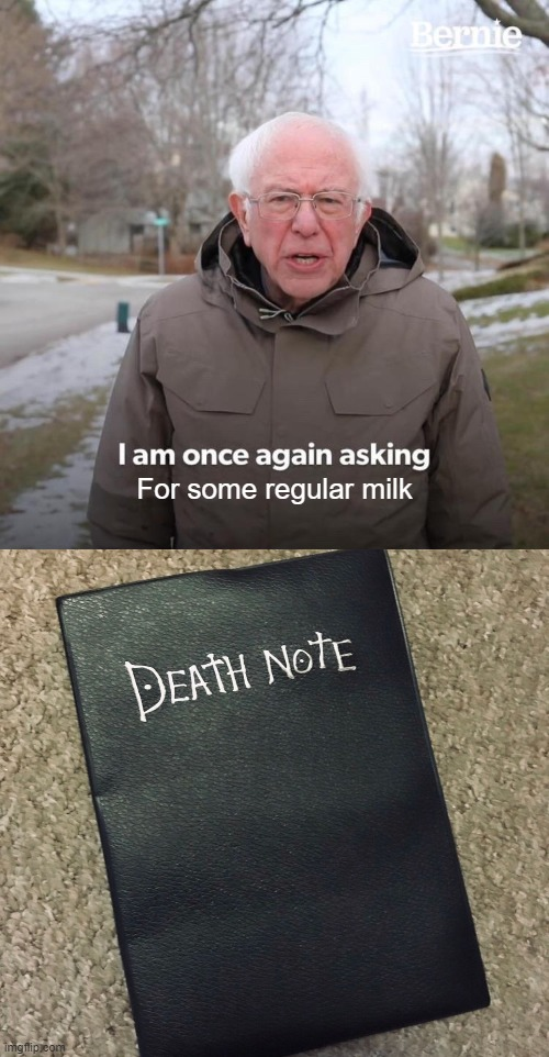 For some regular milk | image tagged in memes,bernie i am once again asking for your support,choccy milk,milk,death note,drageye | made w/ Imgflip meme maker