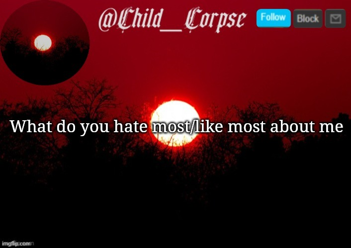 What do you hate most/like most about me | image tagged in child_corpse announcement template | made w/ Imgflip meme maker