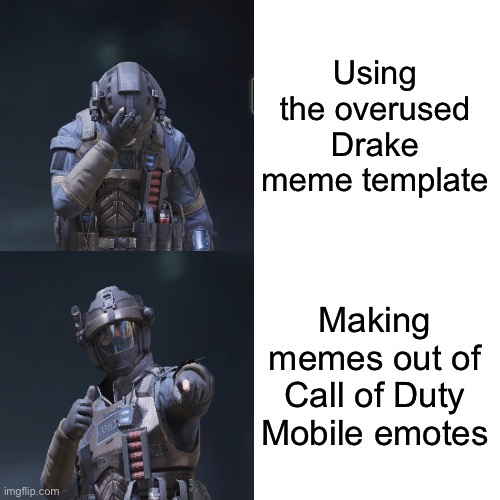 I ran out of name ideas. |  Using the overused Drake meme template; Making memes out of Call of Duty Mobile emotes | image tagged in call of duty | made w/ Imgflip meme maker