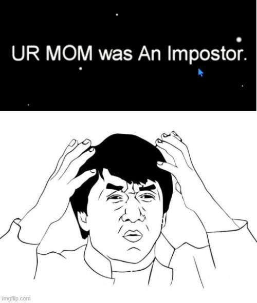 image tagged in ur mom was an imposter,memes,jackie chan wtf | made w/ Imgflip meme maker