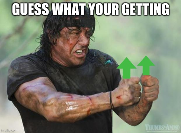 Thumbs Up Rambo | GUESS WHAT YOUR GETTING | image tagged in thumbs up rambo | made w/ Imgflip meme maker