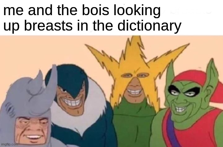 Me And The Boys Meme |  me and the bois looking up breasts in the dictionary | image tagged in memes,me and the boys | made w/ Imgflip meme maker