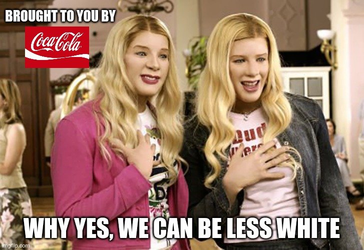 Is This Racist? |  BROUGHT TO YOU BY; WHY YES, WE CAN BE LESS WHITE | image tagged in coke twins,racism,blm | made w/ Imgflip meme maker