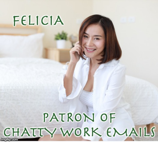 Modern Muses #9: Now a complete set! |  FELICIA; PATRON OF CHATTY WORK EMAILS | image tagged in goddess,muse,greek mythology,work,email | made w/ Imgflip meme maker