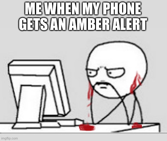 RIP headphone users (me) |  ME WHEN MY PHONE GETS AN AMBER ALERT | image tagged in ears bleeding | made w/ Imgflip meme maker
