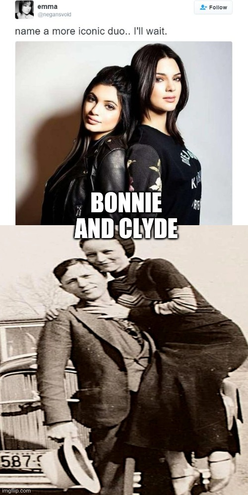 Bonnie and Clyde |  BONNIE AND CLYDE | image tagged in name a more iconic duo | made w/ Imgflip meme maker