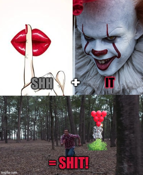 AW SHIT! |  +; IT; SHH; = SHIT! | image tagged in funny,pennywise | made w/ Imgflip meme maker