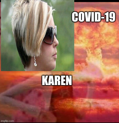 for real tho |  COVID-19; KAREN | image tagged in for real | made w/ Imgflip meme maker