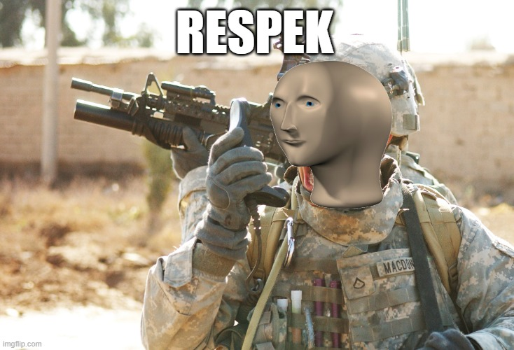 US Army Soldier yelling radio iraq war | RESPEK | image tagged in us army soldier yelling radio iraq war | made w/ Imgflip meme maker